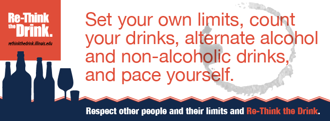 Set your own limits, count your drinks, alternate alcohol and non-alcoholic drinks, and pace yourself. Respect other people and their limits and Re-Think the Drink.