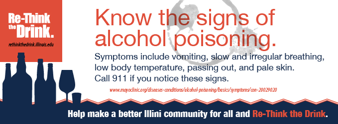 Know the signs of alcohol poisoning. Help make a better Illini community for all and Re-Think the Drink.