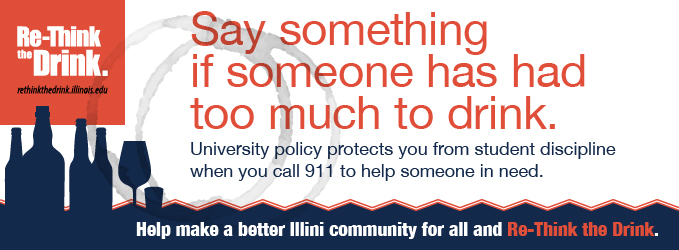 Say something if someone has had too much to drink. Help make a better Illini community for all and Re-Think the Drink.